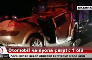 Karşı şeride geçen otomobil kamyonun altına girdi: 1 ölü