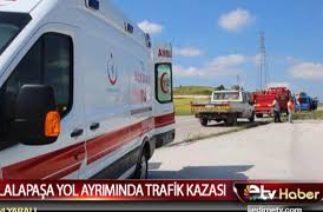 LALAPAŞA YOL AYRIMINDA TRAFİK KAZASI