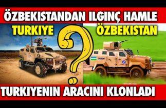 İLGİNÇ HAMLE !! ÖZBEKİSTAN TÜRKİYE'NİN ARACINI KLONLADI