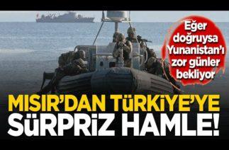 Mısır Türkiye ile iletişime geçti iddiası Yunanistan Ege'de de hesap verecek