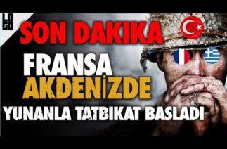SON DAKİKA FRANSA AKDENİZ YUNANLA TAT-Bİ-KATA BAŞLADI| MACRON NE YAPMAYA ÇALIŞIYOR !!