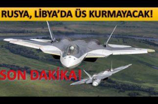 Son Dakika! Rusyanın Libyada Üs Kurmayacağı Açıklandı!