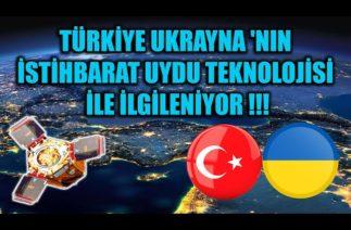 TÜRKİYE UKRAYNA 'NIN İSTİHBARAT UYDU TEKNOLOJİSİ İLE İLGİLENİYOR !!!