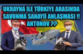 UKRAYNA İLE TÜRKİYE ARASINDA SAVUNMA SANAYİİ ANLAŞMASI !! ANTONOV ?
