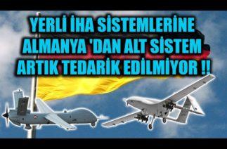 YERLİ İHA SİSTEMLERİNE ALMANYA 'DAN ALT SİSTEM ARTIK TEDARİK EDİLMİYOR !!