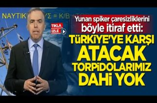 Yunan spiker: Atacak torpidomuz dahi yok Yunanistan zor durumda