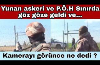 Yunanistan Türkiye sınır bölgesinde P.Ö.H ve Yunan askeri burun buruna geldi ve…