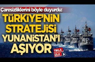 Çaresizliklerini böyle duyurdu Türkiye'nin stratejisi Yunanistan'ı aşıyor