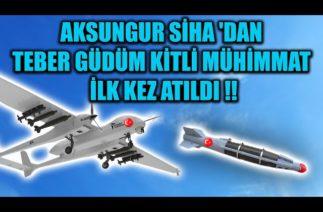 AKSUNGUR SİHA 'DAN TEBER GÜDÜM KİTLİ MÜHİMMAT ATILDI !!