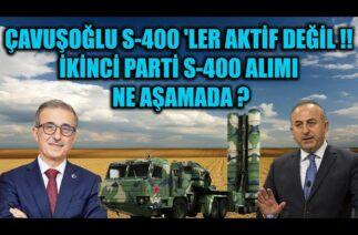 ÇAVUŞOĞLU S-400 'LER AKTİF DEĞİL !! İKİNCİ PARTİ S-400 ALIMI NE AŞAMADA ?