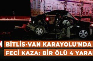 Bitlis-Van Karayolu'nda feci kaza: Bir ölü 4 yaralı