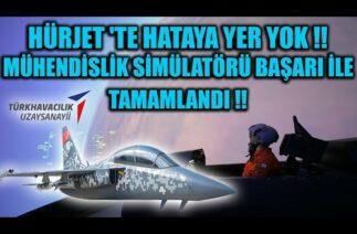 HÜRJET 'TE HATAYA YER YOK !! MÜHENDİSLİK SİMÜLATÖRÜ BAŞARI İLE TAMAMLANDI !!