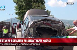 KÜTAHYA-ESKİŞEHİR YOLUNDA TRAFİK KAZASI