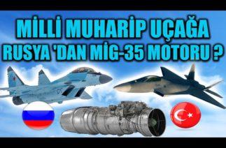 MİLLİ MUHARİP UÇAĞA RUSYA 'DAN MİG-35 MOTORU ?