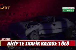 NİZİP'TE TRAFİK KAZASI 1 ÖLÜ