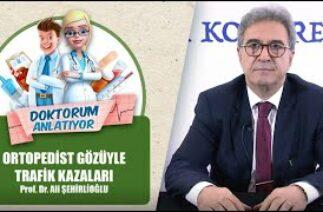 Ortopedist Gözüyle Trafik Kazaları / Prof.Dr. Ali Şehirlioğlu