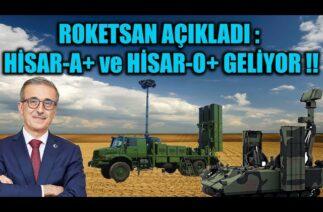 ROKETSAN AÇIKLADI : HİSAR-A+ ve HİSAR-O+ HAVA SAVUNMA SİSTEMİ GELİYOR !!!