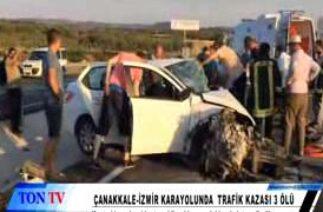 ÇANAKKALE İZMİR KARAYOLUNDA TRAFİK KAZASI 3 ÖLÜ