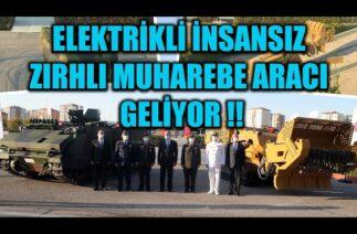 ELEKTRİKLİ İNSANSIZ ZIRHLI MUHAREBE ARACI GELİYOR !!