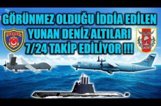 GÖRÜNMEZ OLDUĞU İDDİA EDİLEN YUNAN DENİZALTILARI 7/24 TAKİP EDİLİYOR !!!