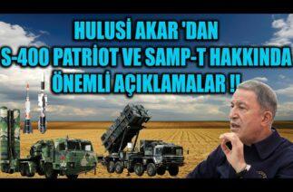 HULUSİ AKAR 'DAN S-400 PATRİOT VE SAMP-T HAVA SAVUNMA SİSTEMİ HAKKINDA ÖNEMLİ AÇIKLAMALAR !!