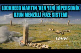 LOCKHEED MARTIN 'DEN YENİ HİPERSONİK UZUN MENZİLLİ FÜZE SİSTEMİ ( LRHW )