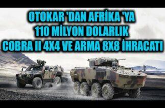 OTOKAR 'DAN AFRİKA 'YA 110 MİLYON DOLARLIK COBRA II 4X4 VE ARMA 8X8 İHRACATI !!
