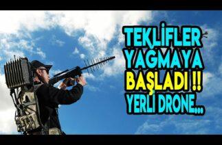 SAVUNMA SANAYİ'MİZ HIZ KESMİYOR..!!! TEKLİFLER YAĞMAYA DEVAM EDİYOR..!! YERLİ DRONE….