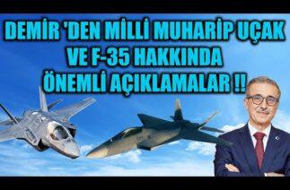 İSMAİL DEMİR 'DEN MİLLİ MUHARİP UÇAK VE F-35 HAKKINDA ÖNEMLİ AÇIKLAMALAR !!