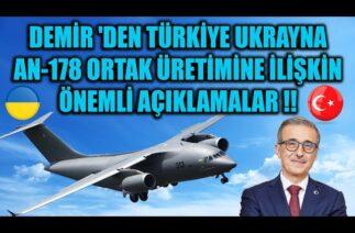 İSMAİL DEMİR 'DEN TÜRKİYE UKRAYNA AN-178 ORTAK ÜRETİMİNE İLİŞKİN ÖNEMLİ AÇIKLAMALAR !!