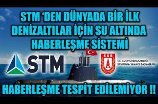 STM 'DEN DÜNYADA BİR İLK !! DENİZALTILAR İÇİN SU ALTINDA TESPİT EDİLEMEYEN HABERLEŞME SİSTEMİ !!!