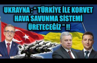 """UKRAYNA : """" TÜRKİYE İLE KORVET VE HAVA SAVUNMA SİSTEMİ ÜRETECEĞİZ """""""