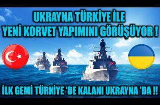 UKRAYNA TÜRKİYE İLE YENİ KORVET YAPIMINI GÖRÜŞÜYOR ! İLK GEMİ TÜRKİYE 'DE KALANI UKRAYNA 'DA !!