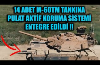14 ADET M-60TM TANKINA PULAT AKTİF KORUMA SİSTEMİ ENTEGRE EDİLDİ !!