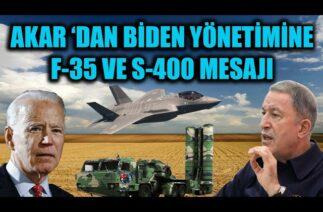 AKAR 'DAN BİDEN YÖNETİMİNE F-35 VE S-400 MESAJI !!