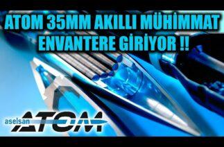 ATOM 35MM PARÇACIKLI MÜHİMMAT ENVANTERE GİRİYOR !!