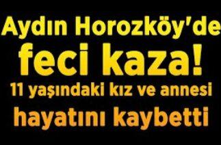 Aydın Horozköy'de feci kaza! 11 yaşındaki kız ve annesi hayatını kaybetti