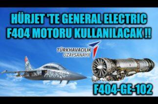 HÜRJET 'TE GENERAL ELECTRIC F404 MOTORU KULLANILACAK !!