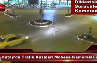 Hatay'da Trafik Kazaları Mobese Kameralarında 8gunhaber