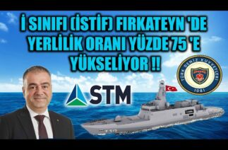 İ SINIFI (İSTİF) FIRKATEYN 'DE YERLİLİK ORANI YÜZDE 75 'E YÜKSELİYOR !!