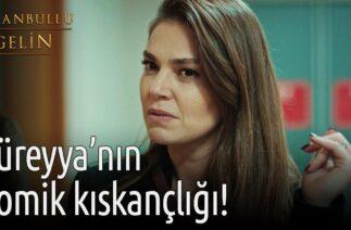 İstanbullu Gelin – Süreyya'nın Komik Kıskançlığı!