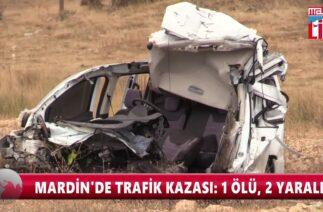 MARDİN'DE TRAFİK KAZASI 1 ÖLÜ, 2 YARALI