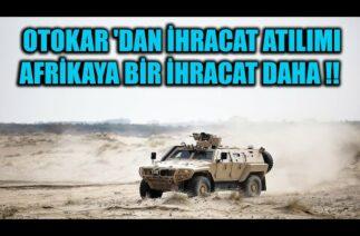 OTOKAR 'DAN İHRACAT ATILIMI AFRİKAYA BİR İHRACAT DAHA !!