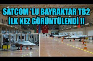 SATCOM 'LU BAYRAKTAR TB2 İLK KEZ GÖRÜNTÜLENDİ !!