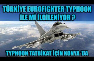 TÜRKİYE EUROFIGHTER TYPHOON İLE Mİ İLGİLENİYOR ? EUROFIGHTER TYPHOON 'LAR TATBİKAT İÇİN KONYA 'DA !!