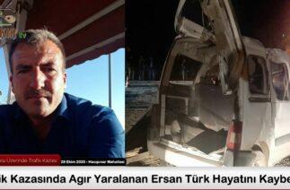 Trafik Kazasında Ağır Yaralanan Ersan Türk Hayatını Kaybetti