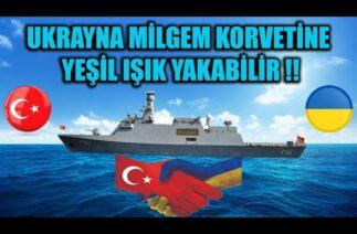 UKRAYNA MİLGEM KORVETİNE YEŞİL IŞIK YAKABİLİR !!