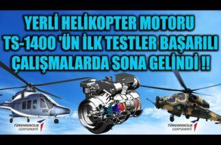 YERLİ HELİKOPTER MOTORU TS-1400 'ÜN İLK TESTLER BAŞARILI. ÇALIŞMALARDA SONA GELİNDİ !!
