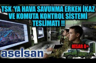 ASELSAN 'DAN HAVA SAVUNMA ERKEN İKAZ VE KOMUTA KONTROL SİSTEMİ TESLİMATI !!