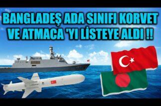 BANGLADEŞ ADA SINIFI KORVET VE ATMACA 'YI LİSTEYE ALDI !!